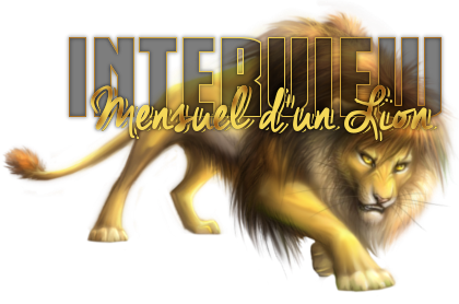 Interview du Lion du Mois